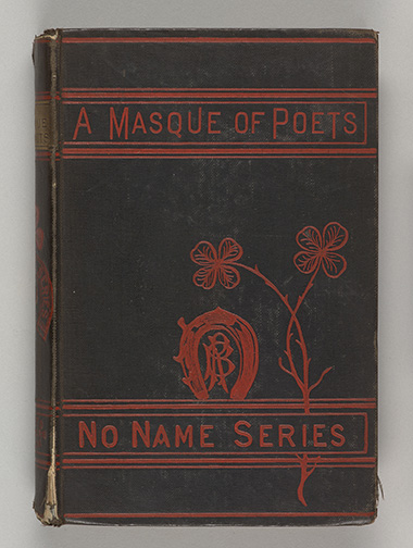 A masque of poets : including Guy Vernon, a novelette in verse. Boston : Roberts Brothers, 1878, front cover, PML 137103