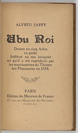 Jarry, Alfred, 1873-1907, Ubu roi : drame en cinq actes en prose restitue. / Paris : Mercure de France, title page,  1896, PML 197019